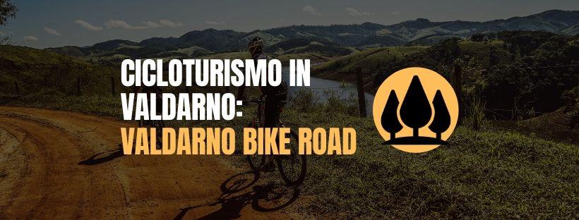 """Cicloturismo in Valdarno con la """"Valdarno Bike Road"""""""