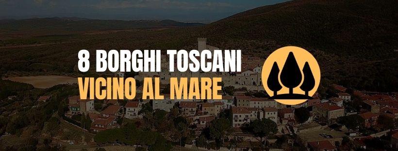 8 Borghi Toscani vicino al mare