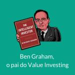 Ben Graham o pai do value investing