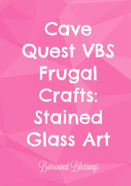 Cave Quest VBS Frugal Crafts: Stained Glass Art - BorrowedBlessings.net