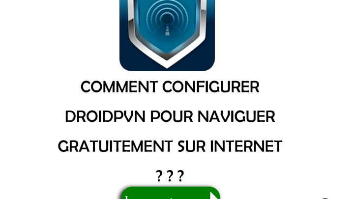 Comment configurer DroidVPN pour naviguer gratuitement sur Internet