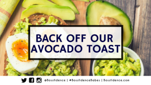 Back Off Our Avocado Toast