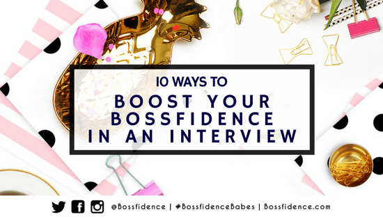 10 Ways To Have More Bossfidence In Your Interview