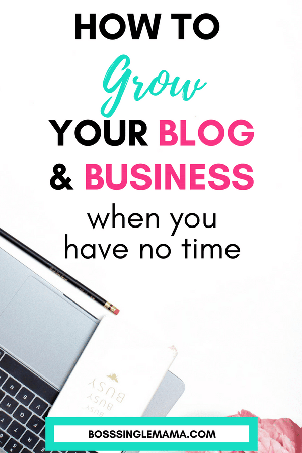How to Grow Your Blog and Business When You Have No Time