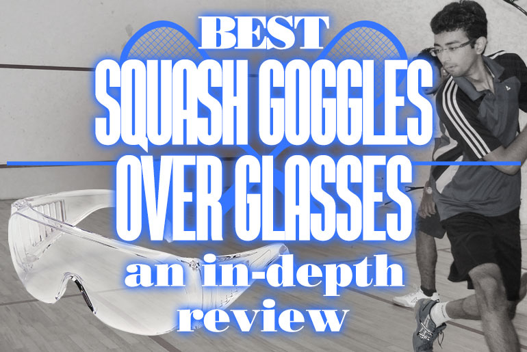 Best Squash Goggles Over Glasses An In Depth Review