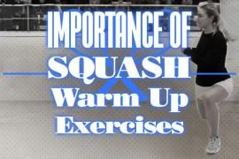 Importance Of Squash Warmup