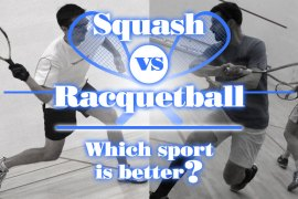 Squash VS Racquetball Which sport is better