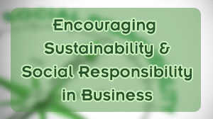 Encouraging Sustainability and Social Responsibility in Business Course in Dubai