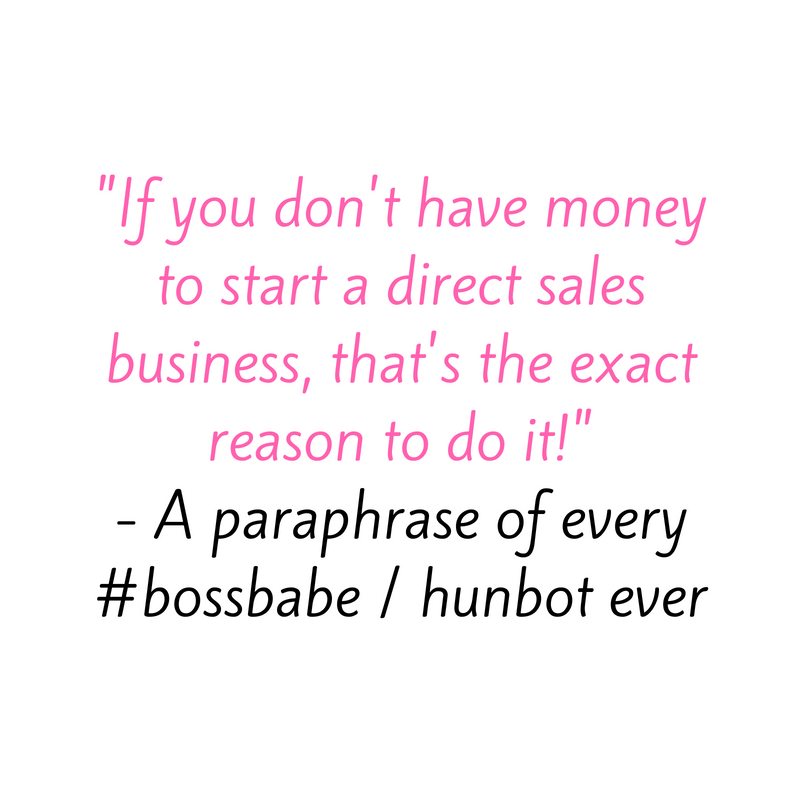 If you don't have money to start a direct sales business, that's the exact reason to do it!