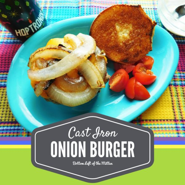 Cast Iron Onion Burgers | Bottom Left of the Mitten