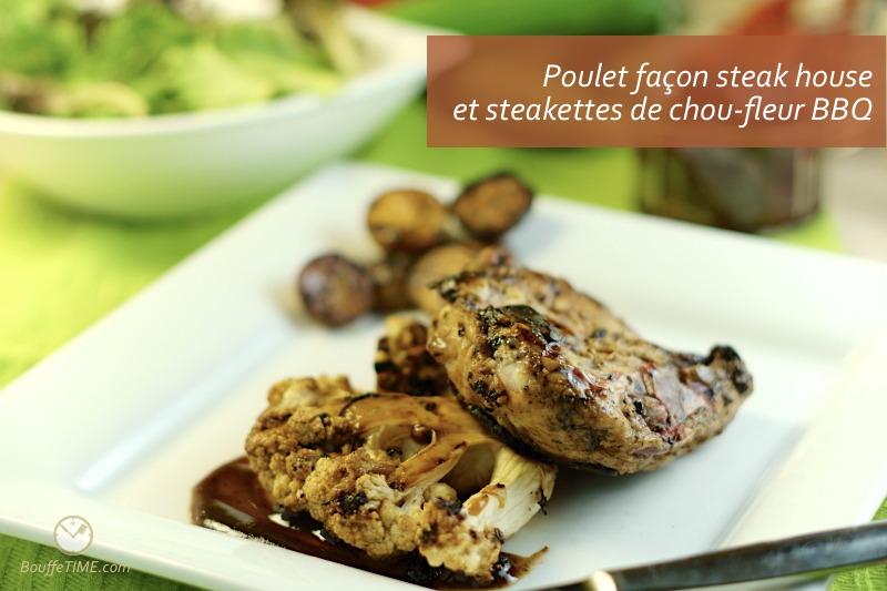 Poulet façon steak house et steakettes de chou-fleur BBQ | BouffeTIME!