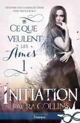 Ce que veulent les âmes tome 1 : Initiation – Laura Collins