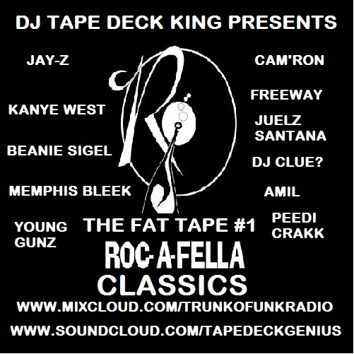 DJ Tape Deck King Presents The Fat Tape #1: Roc-A-Fella Classics (AUDIO)