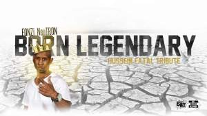 Born Legendary – Hussein Fatal (Tribute)