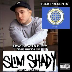 T.D.K Presents 'Low, Down & Dirty: The Birth of Slim Shady' (Mixtape) (Stream + D/L) (#SSLP20)