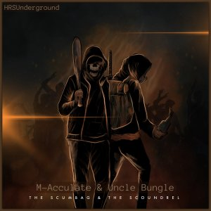 AUDIO DOPE: HRS Presents M-Acculate & Uncle Bungle – The Scumbag & The Scoundrel (Stream + Purchase)