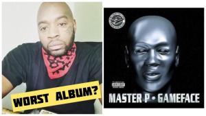 Why Master P's Gameface Album Was So Bad?