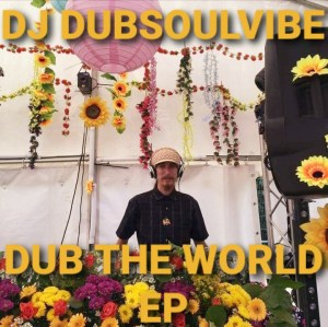 Audio Dope: DJ Dubsoulvibe – Dub The World EP (Stream + Purchase)