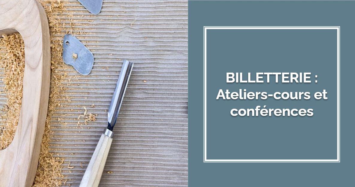 BILLETERIE - Ateliers-cours et conférences