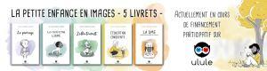 La petite enfance en images - 5 livrets - Financement participatif Ulule