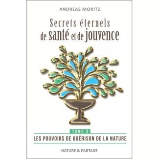 Tome 3 : Secrets éternels de santé et de jouvence - Les pouvoirs de guérison de la nature