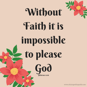 Without Faith it is impossible to please God