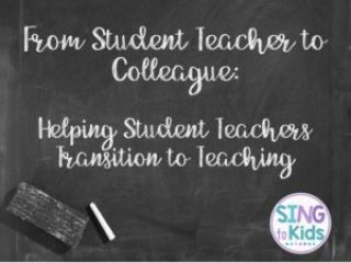 From Student TEacher to Colleague:  Helping Student Teachers Transition to Teaching