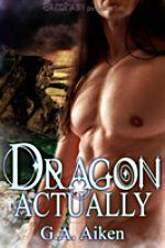 Dragon Actually by G. A. Aiken