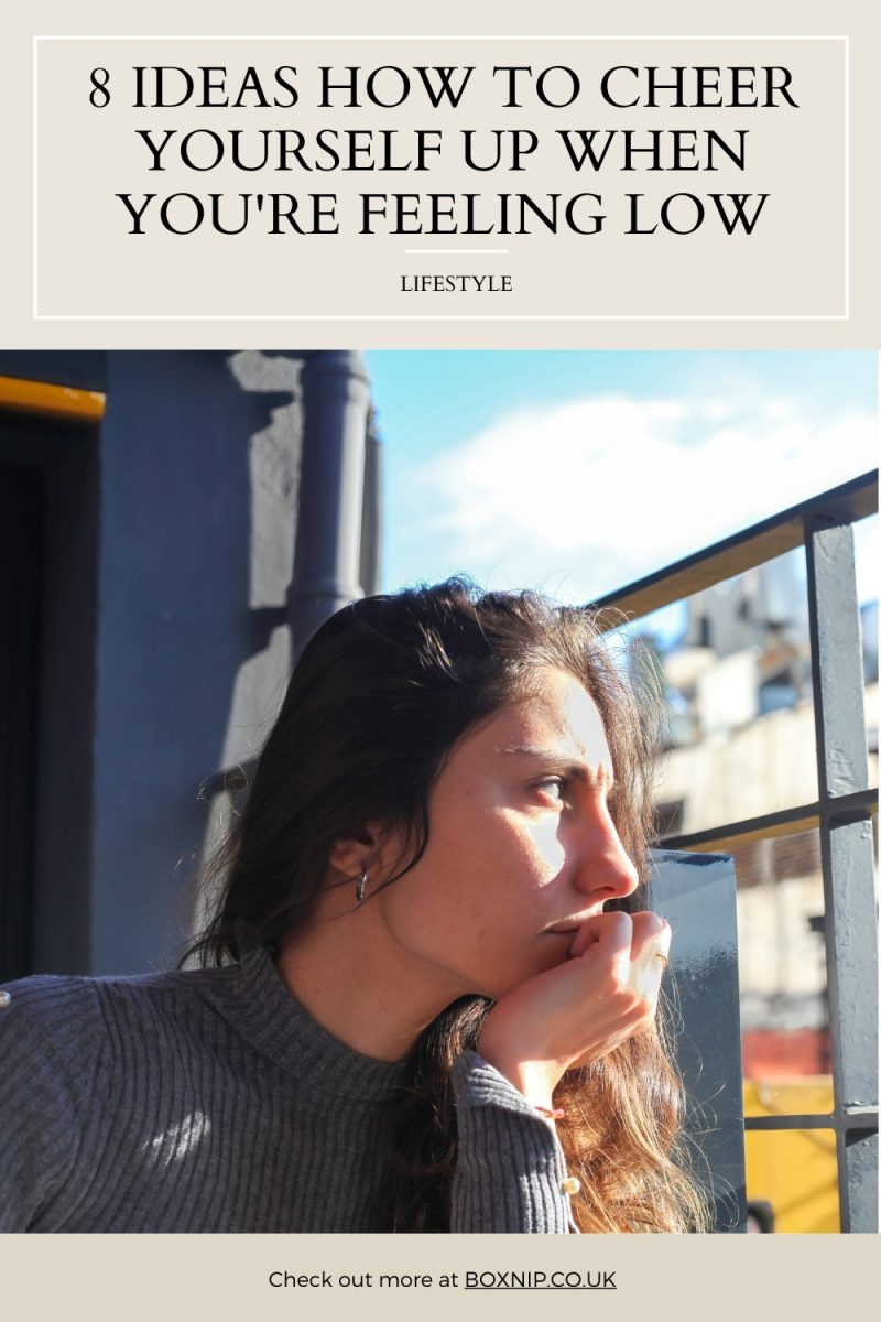 8 Ideas How To Cheer Yourself Up When You're Feeling Low
