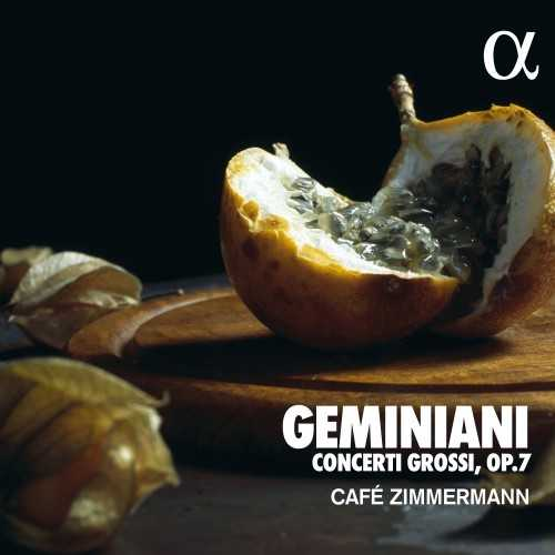Cafe Zimmermann: Geminiani - Concerti Grossi op.7 (24/96 FLAC)