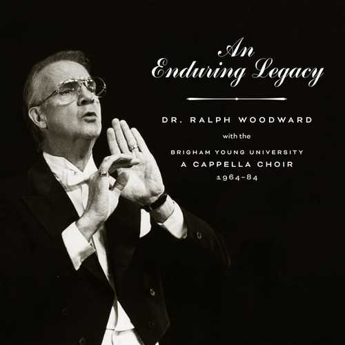 An Enduring Legacy. Dr. Ralph Woodward with the BYU A Cappella Choir 1964-84 (24/96 FLAC)
