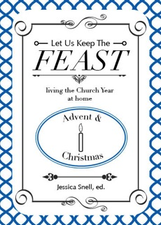 Let Us Keep the Feast: Advent & Christmas