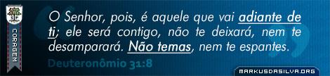 Coragem » Deuteronômio 31:8 » O Senhor, pois, é aquele que vai adiante de ti; ele será contigo, não te deixará, nem te desamparará. Não temas, nem te espantes. | markusdasilva.org