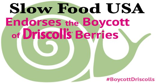 Slow Food USA endorses the boycott of Driscoll's berries.