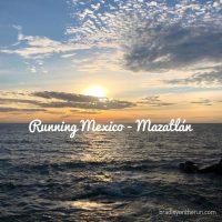 Running Mexico - Mazatlan