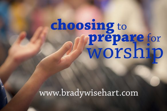 CHOOSING TO PREPARE FOR WORSHIP