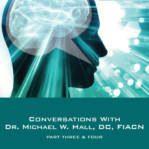 Conversations with Dr. Michael W. Hall DC FIACN Part 3 & 4