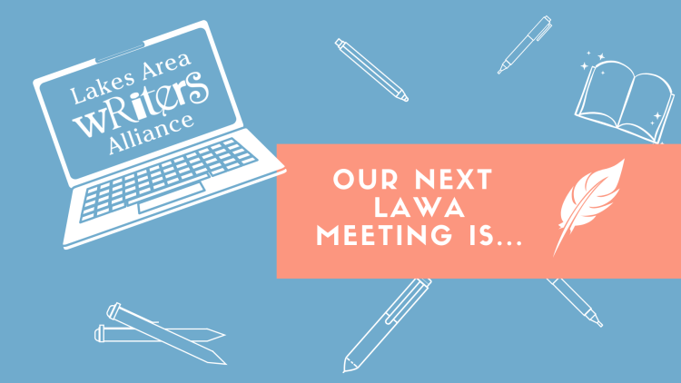 Our next Lakes Area Writers Alliance Meeting