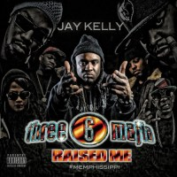 "Jay Kelly ""Three 6 Mafia Raised Me"""
