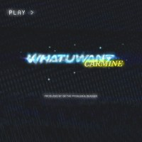 "Carmine - ""What U Want"" prod. QB The Problem and Deadlex (Single)"