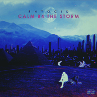 "Rhyocid - ""Calm B4 The Storm"""