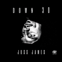 "Juss James - ""Down 30"""