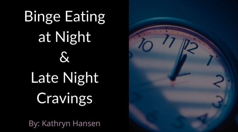 Binge eating at night and late night cravings
