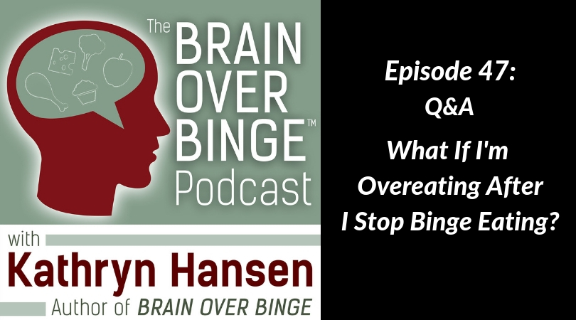 overeating after stopping binge eating (podcast)