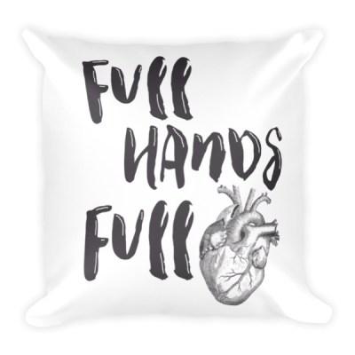 Full Hands Full Heart Pillow