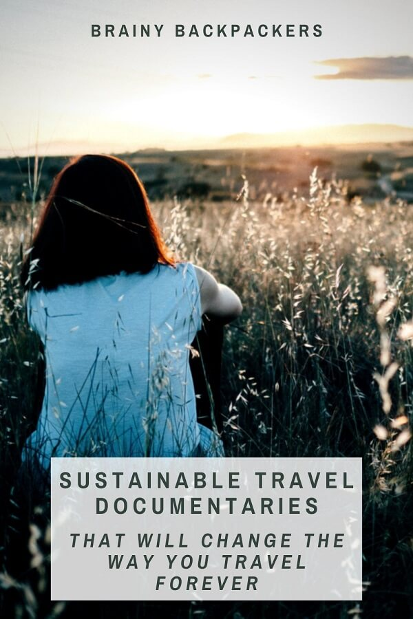 Are you looking for inspiration to travel better in the future? Here are 10 great sustainable travel documentaries to make you want to travel sustainably in the future. #traveldocumentaries #sustainabletourism #responsibletourism #sustainabletraveldocumentaries #brainybackpackers #ecofriendly #sustainability #documentaries #documentary