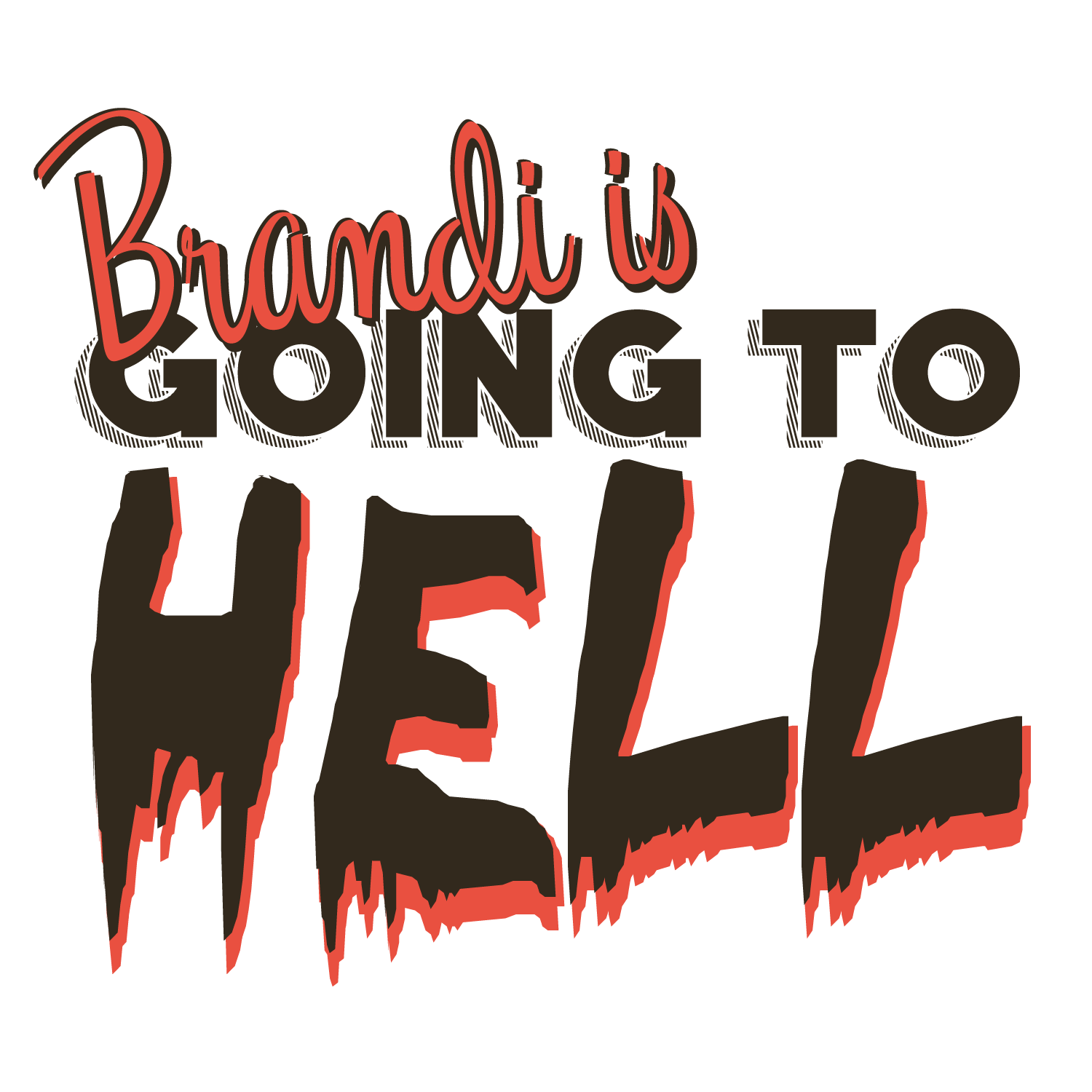 BRANDI IS GOING TO HELL