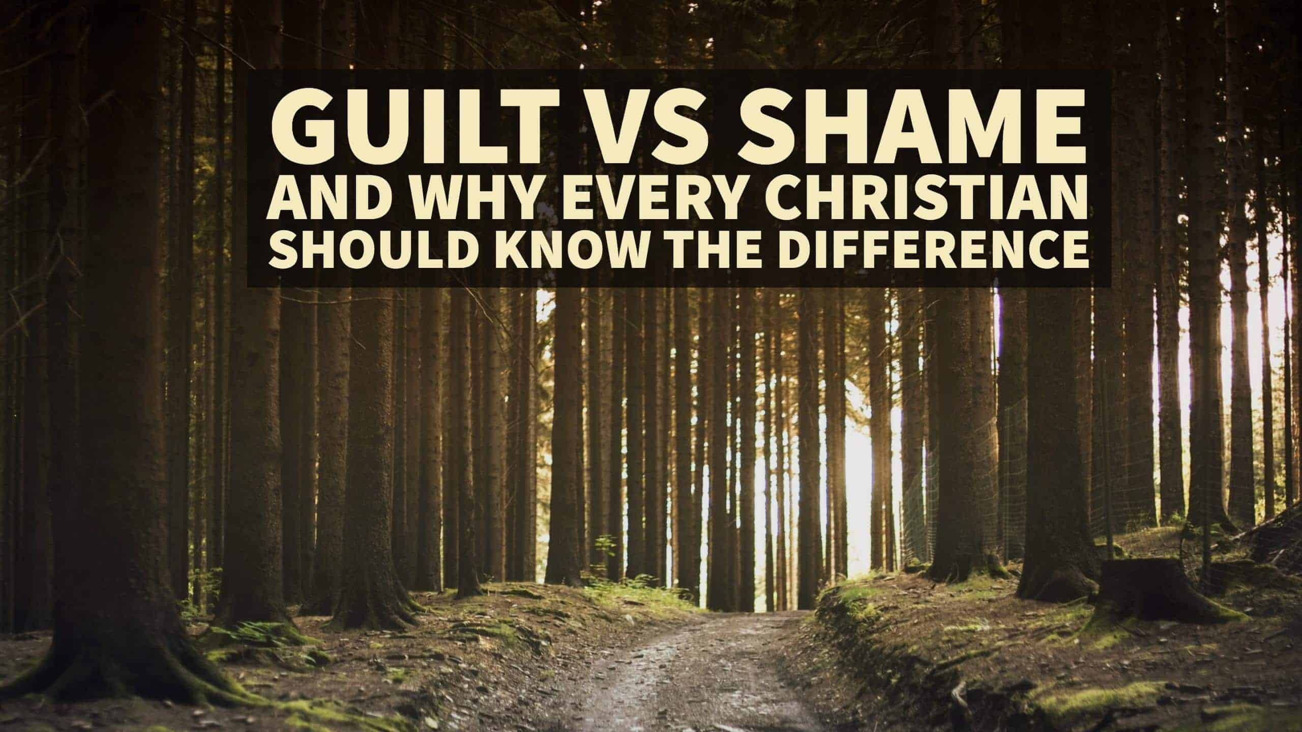 Guilt vs. Shame and why every Christian should know the difference