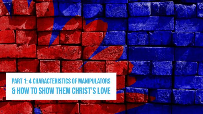 Part 1: 4 Characteristics of Manipulators & How to Show them Christ's Love