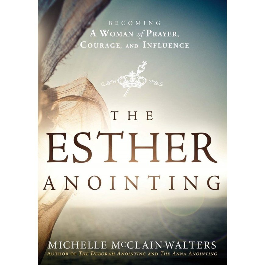 The Esther Anointing- Becoming a Woman of Prayer, Courage, and Influence (Paperback)